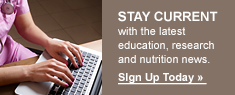 Stay Current with the latest education, research and nutrition news.