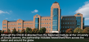 Although the CNLM is directed from the Beckman Institute at the University of Illinois (above), the partnership includes researchers from across the nation and around the globe.