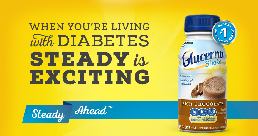 When you're living with Diabetes Steady is exciting: Glucerna Steady Ahead
