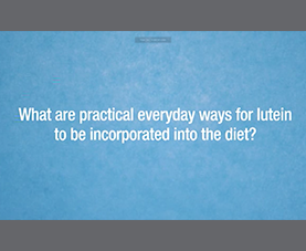 A slide asks, what are practical everyday ways for lutein to be incorporated into the diet?
