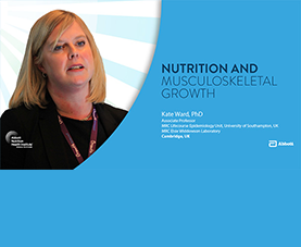 A slide introduces Kate Ward's video presentation on Nutrition and Musculoskeletal Growth.