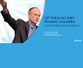 A slide introduces B. Brett Finlay's presentation, Let Them Eat Dirt: Raising Chidlren With Their Microbiota.