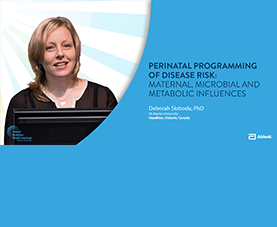 A slide introduces Deborah Sloboda's presentation, Perinatal Programming of Disease Risk: Maternal Microbial and Metabolic Influences