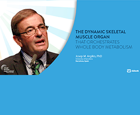 A slide introduces Josep M. Argilés' presentation, The Dynamic Skeletal Muscle Organ That Orchestrates Whole Body Metabolism.