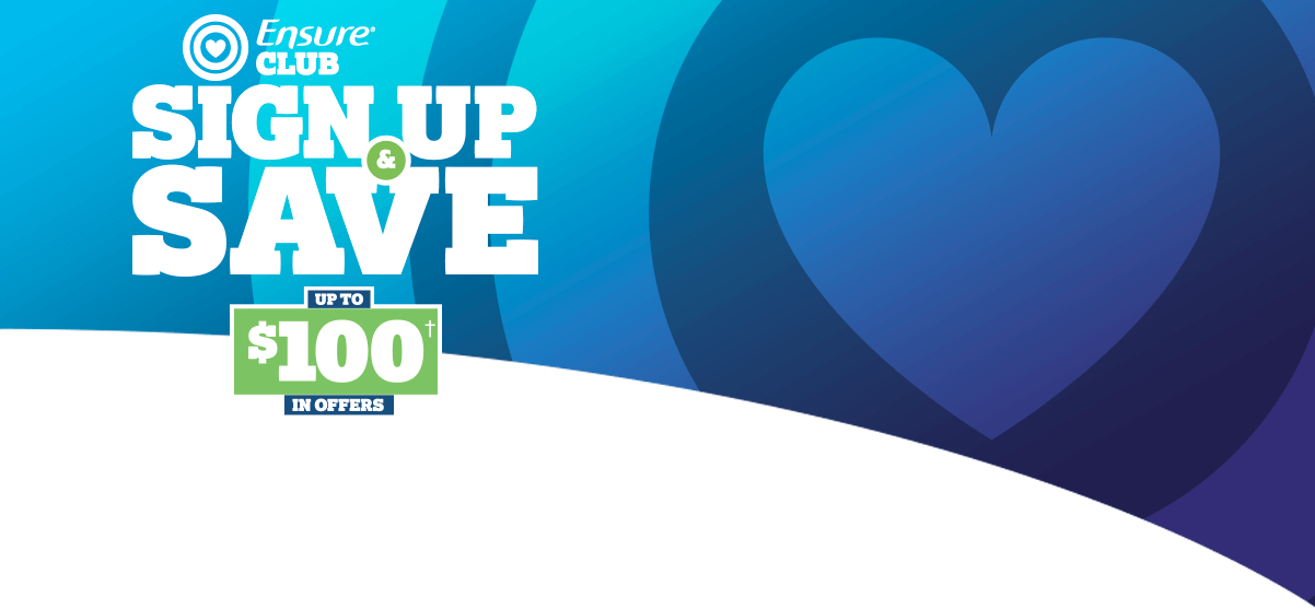 Join the Ensure Club and save! Receive up to $100 in coupons.